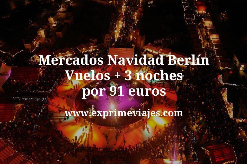 Mercados Navidad Berlín: Vuelos + 3 noches por 91euros
