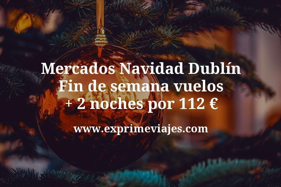 Mercados Navidad Dublín en fin de semana: Vuelos + 2 noches por 112euros