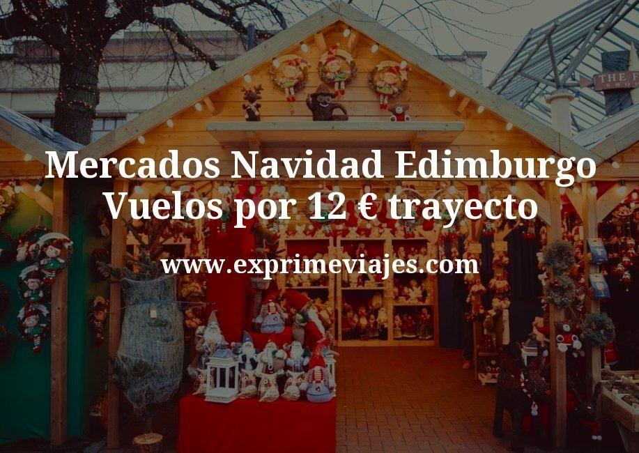 Mercados Navidad Edimburgo: Vuelos por 12euros trayecto