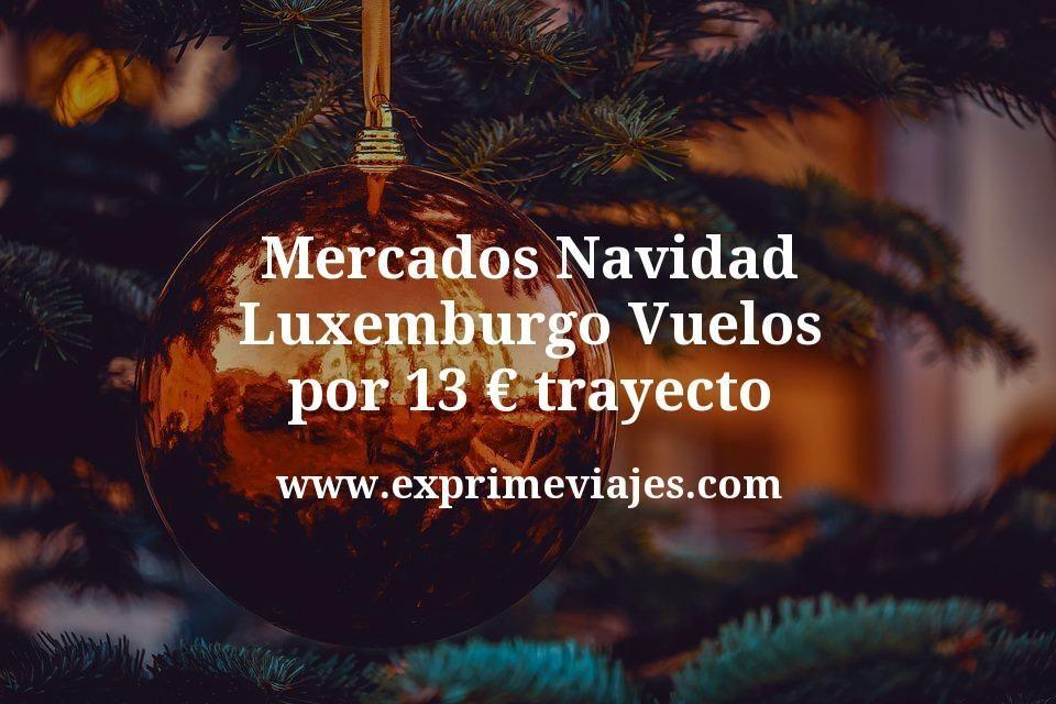 Mercados Navidad Luxemburgo: Vuelos por 13euros trayecto