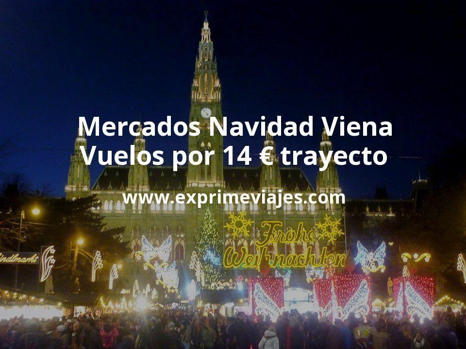 Mercados Navidad Viena: Vuelos por 14euros trayecto
