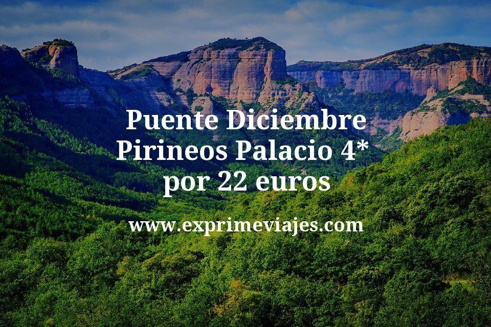 Puente Diciembre Pirineos: Palacio 4* por 22€ p.p/noche