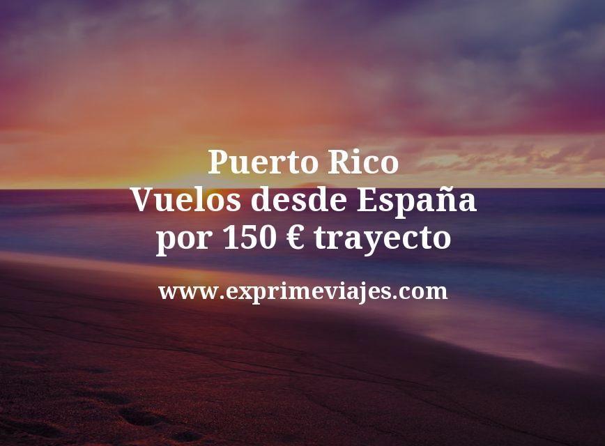 ¡Chollo! Puerto Rico: Vuelos desde España por 150euros trayecto