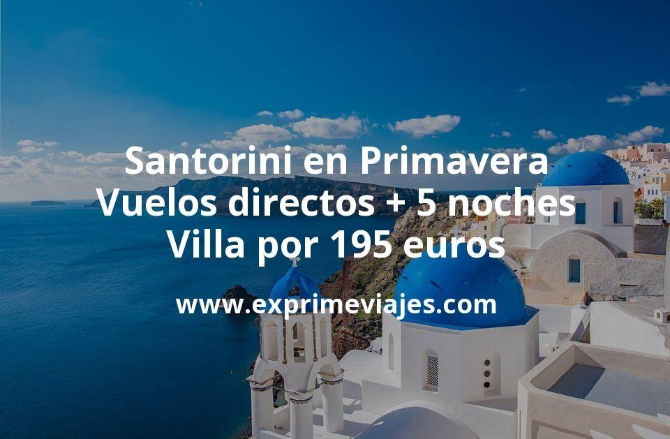 Santorini en Primavera: Vuelos directos + 5 noches Villa por 195euros