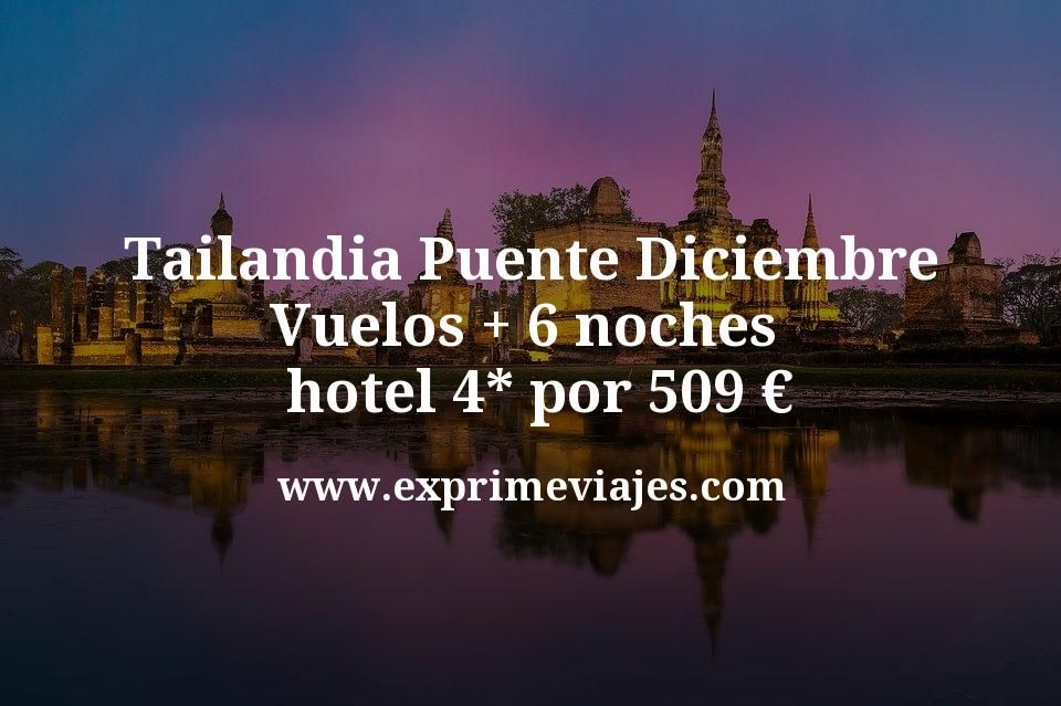 Tailandia Puente Diciembre: Vuelos + 6 noches hotel 4* por 509euros