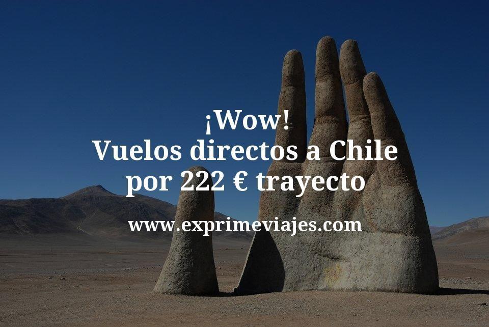 ¡Wow! Vuelos directos a Chile por 222euros trayecto
