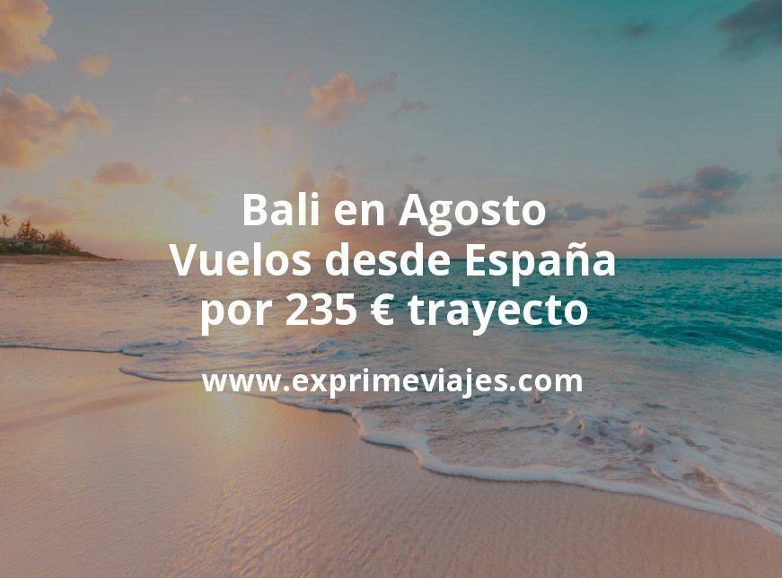 ¡Wow! Bali en Agosto: Vuelos desde España por 235euros trayecto