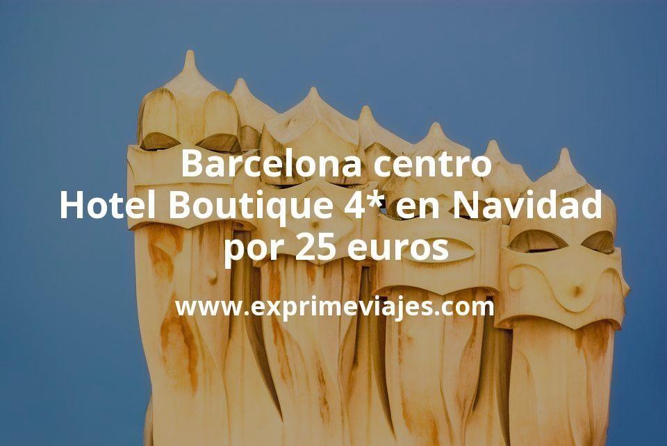 Barcelona centro: Hotel Boutique 4* en Navidad por 25€ p.p/noche