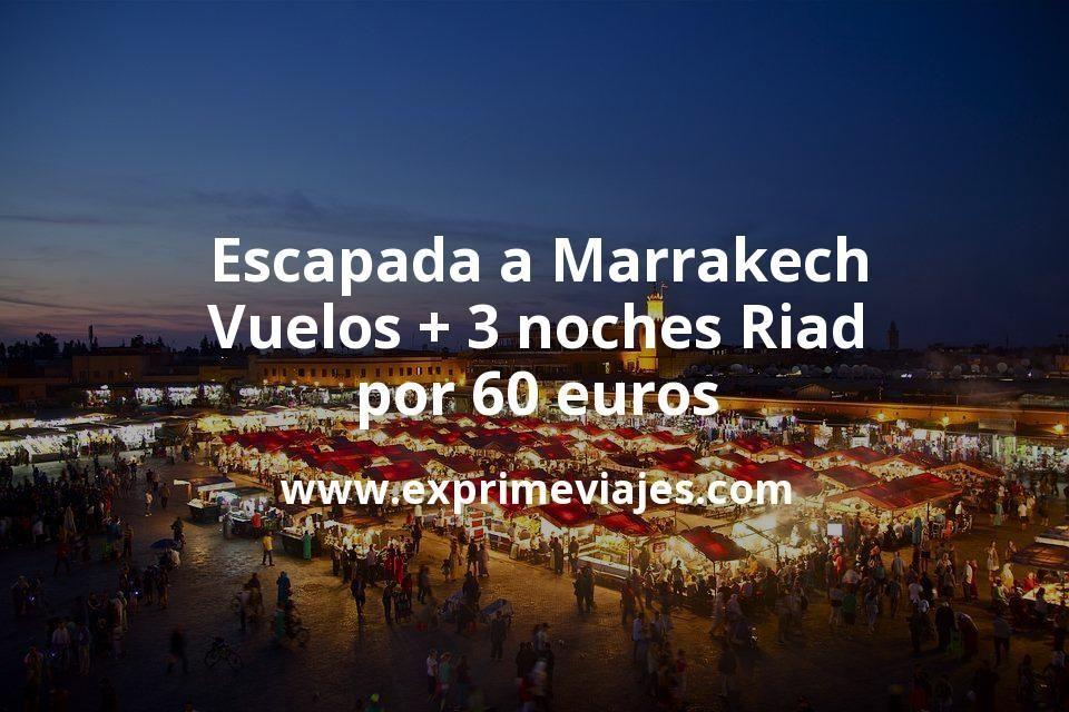 Escapada a Marrakech: Vuelos + 3 noches Riad por 60euros