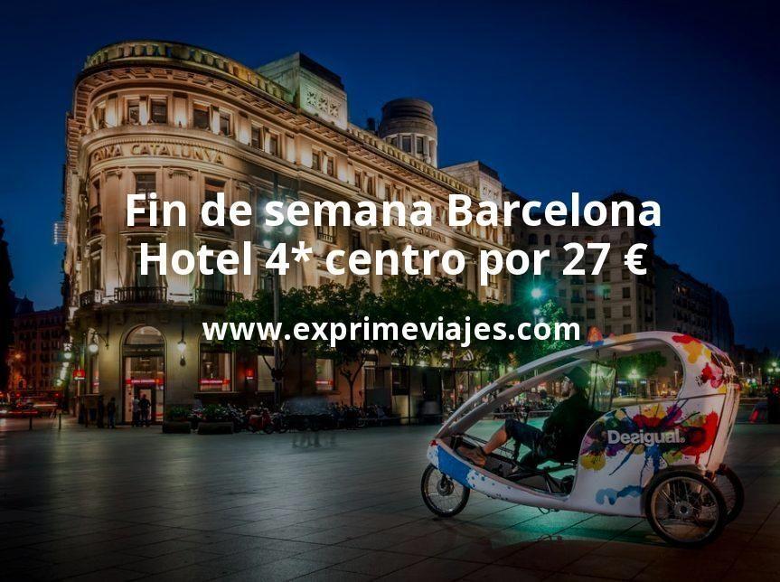 Fin de semana Barcelona: Hotel 4* centro por 27€ p.p/noche