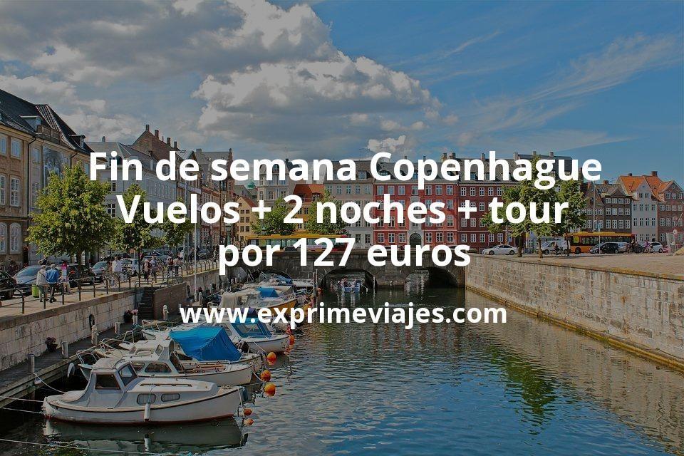 Fin de semana Copenhague: Vuelos + 2 noches + tour por 127euros