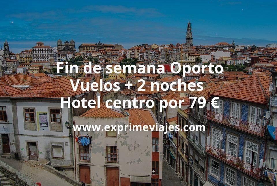 Fin de semana Oporto: Vuelos + 2 noches hotel centro por 79euros