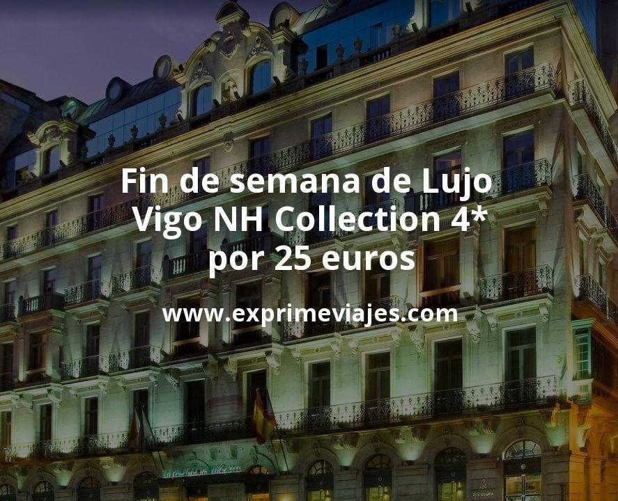 Fin de semana de Lujo: Vigo NH Collection 4* por 25€ p.p/noche