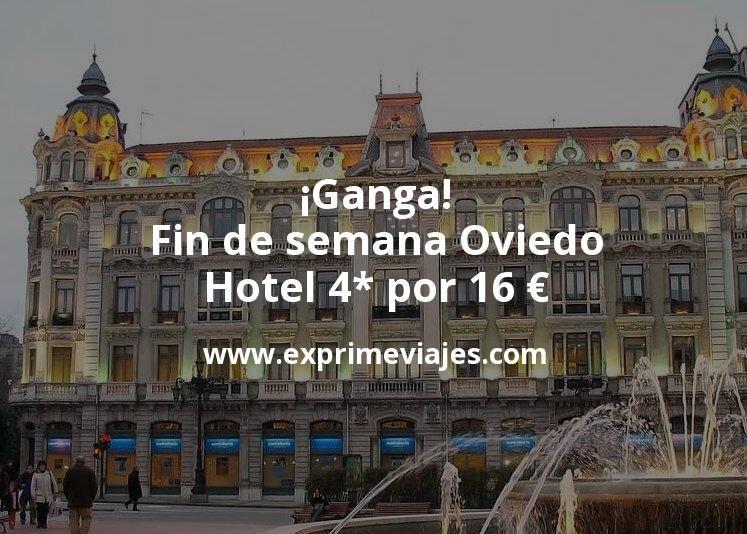 ¡Ganga! Fin de semana Oviedo: Hotel 4* por 16€ p.p/noche