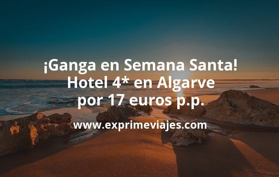 ¡Ganga! Semana Santa Algarve: Hotel 4* por 17€ p.p/noche
