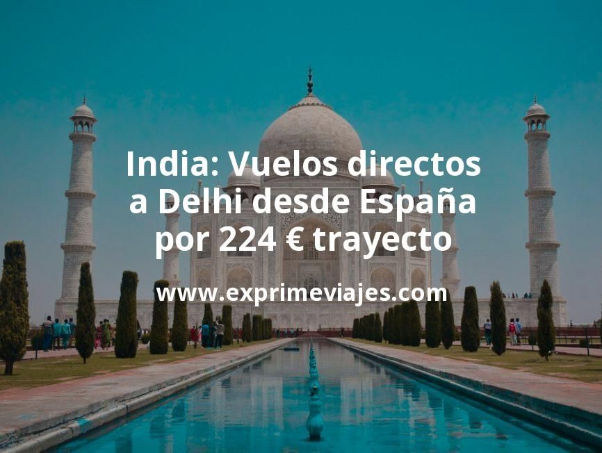 India: Vuelos directos a Delhi desde España por 224euros trayecto