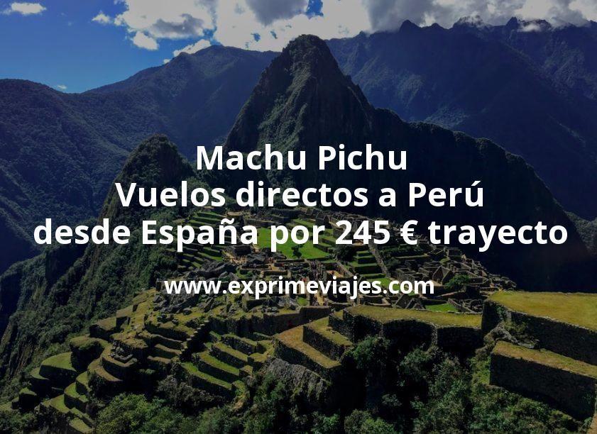 Machu Pichu: Vuelos directos a Perú desde España por 245euros trayecto