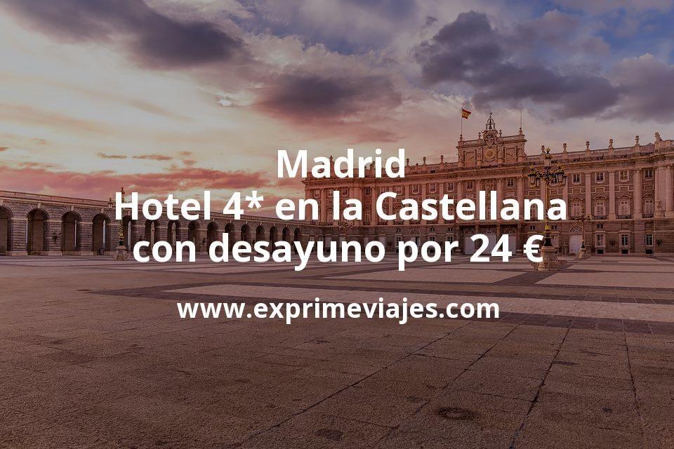 ¡Chollo! Madrid: Hotel 4* en la Castellana con desayuno por 24€ p.p/noche