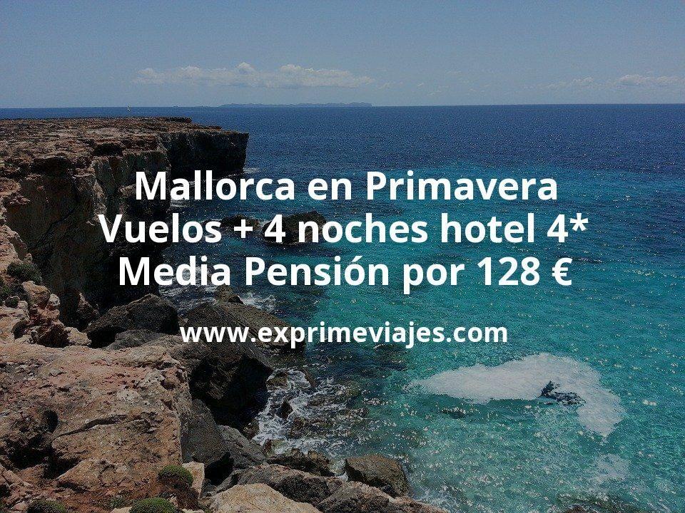 Mallorca en Primavera: Vuelos + 4 noches hotel 4* Media Pensión por 128euros