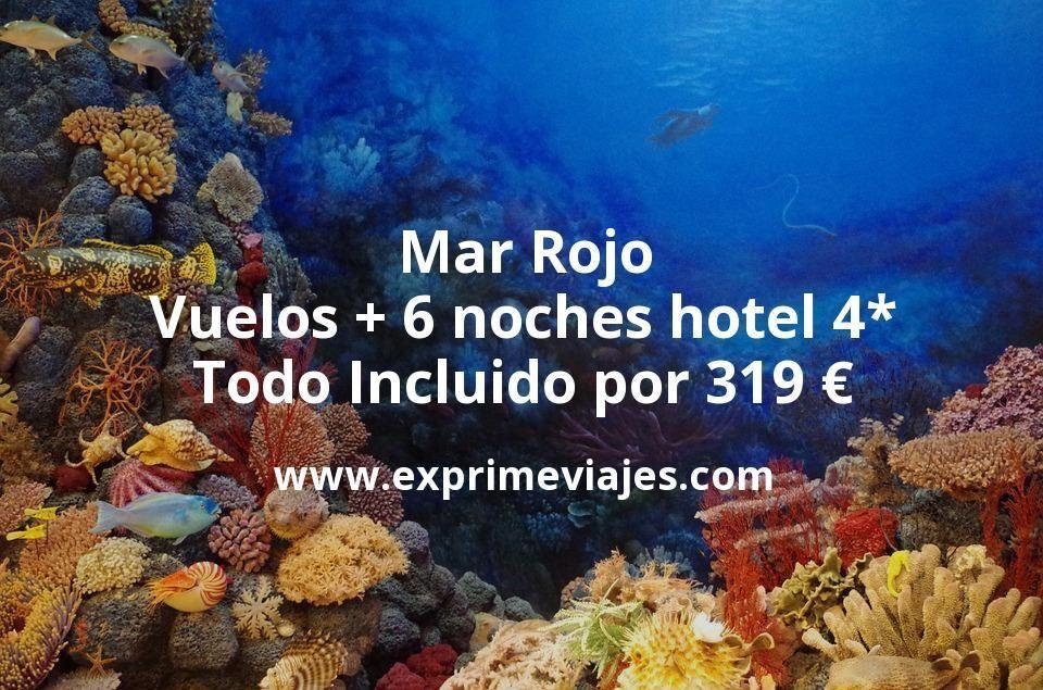 Mar Rojo: Vuelos + 6 noches hotel 4* Todo Incluido por 319euros