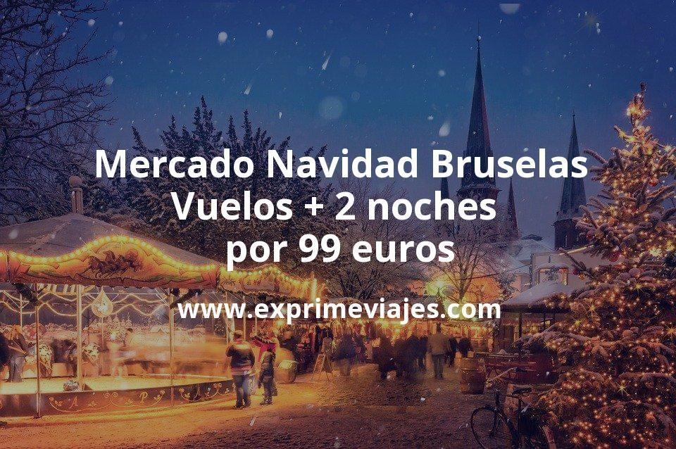 Mercado Navidad Bruselas: Vuelos + 2 noches por 99euros