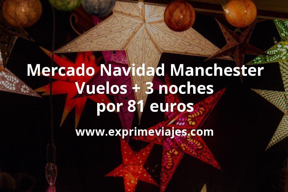 Mercado Navidad Manchester: Vuelos + 3 noches por 81euros
