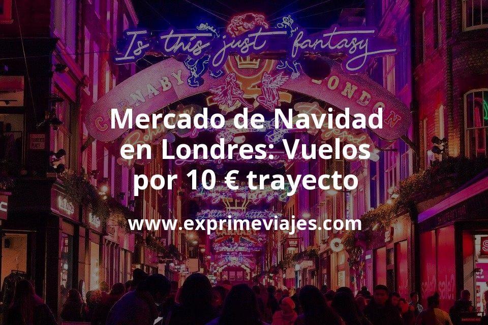 Mercado de Navidad en Londres: Vuelos por 10euros trayecto