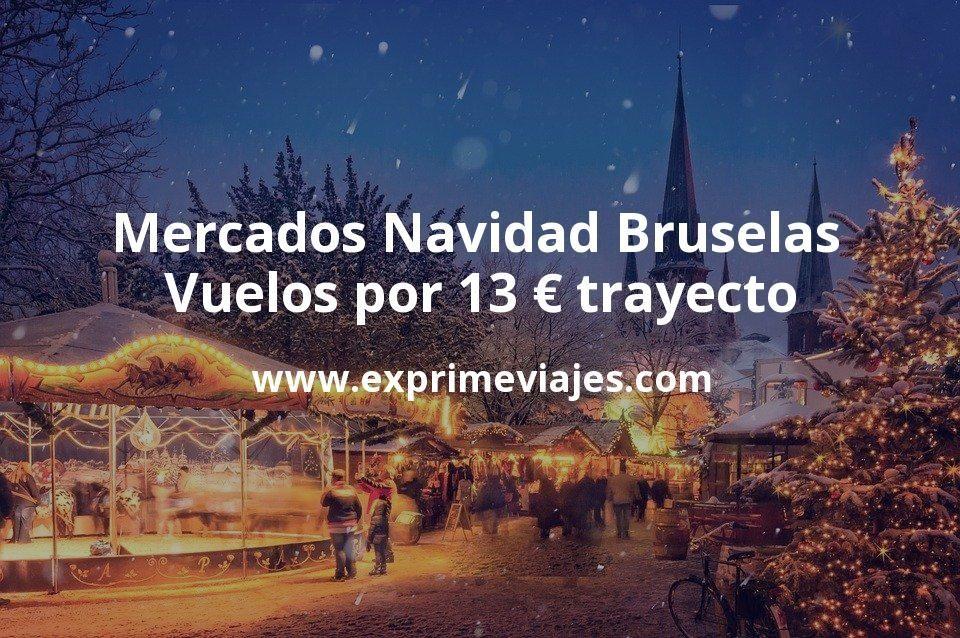 Mercados Navidad Bruselas: Vuelos por 13euros trayecto