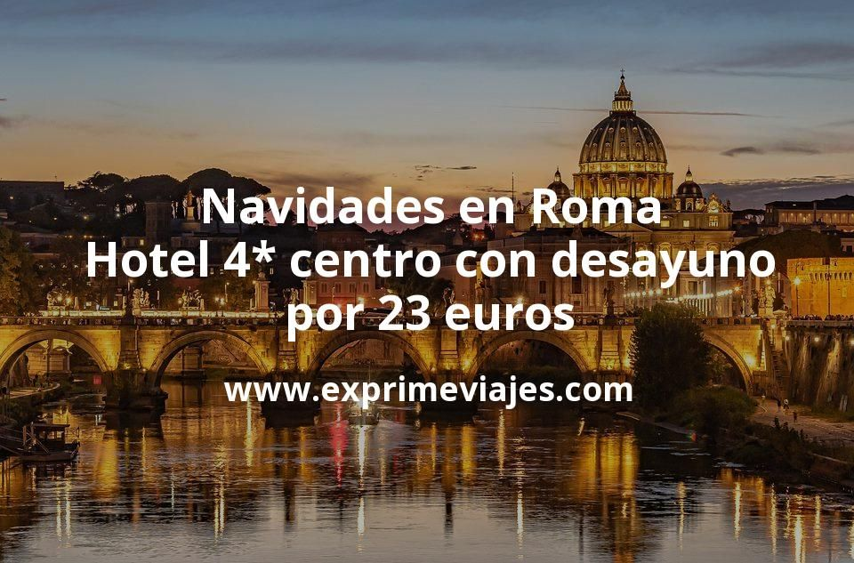 Navidades en Roma: Hotel 4* centro con desayuno por 23€ p.p/noche