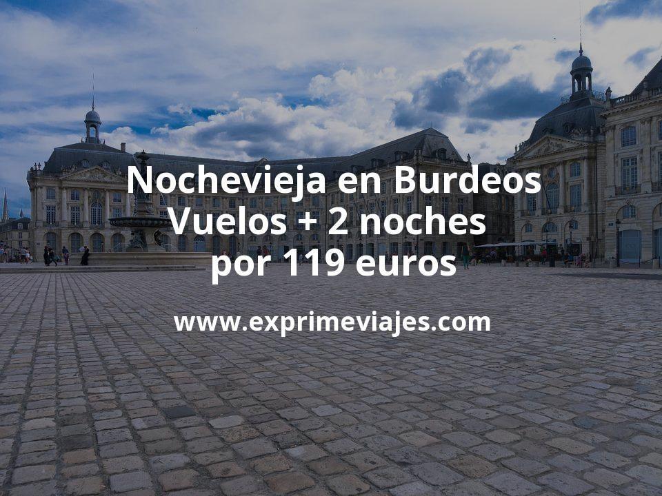 Nochevieja en Burdeos: Vuelos + 2 noches por 119euros