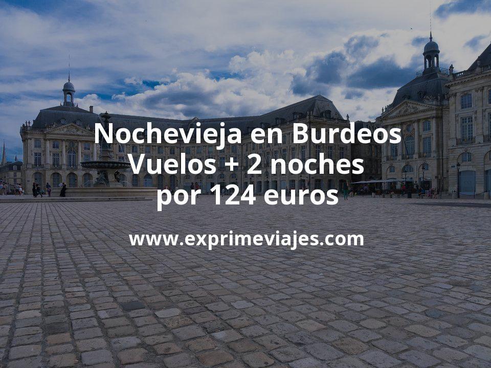 Nochevieja en Burdeos: Vuelos + 2 noches por 124euros