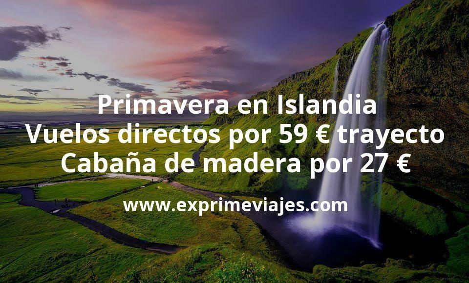 Primavera en Islandia: Vuelos directos por 59€ trayecto; Cabaña de madera por 27€