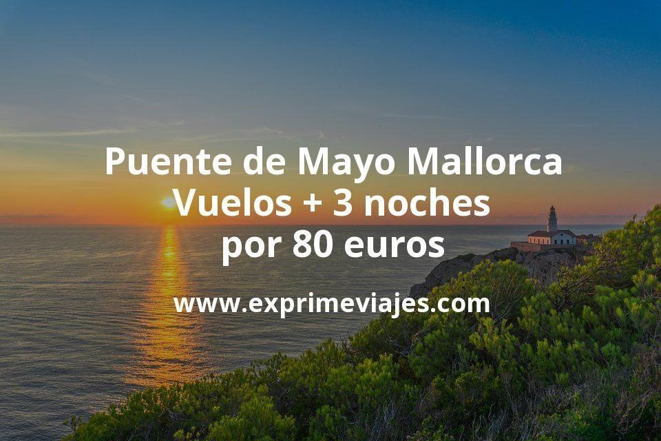 Puente de Mayo Mallorca: Vuelos + 3 noches por 80euros