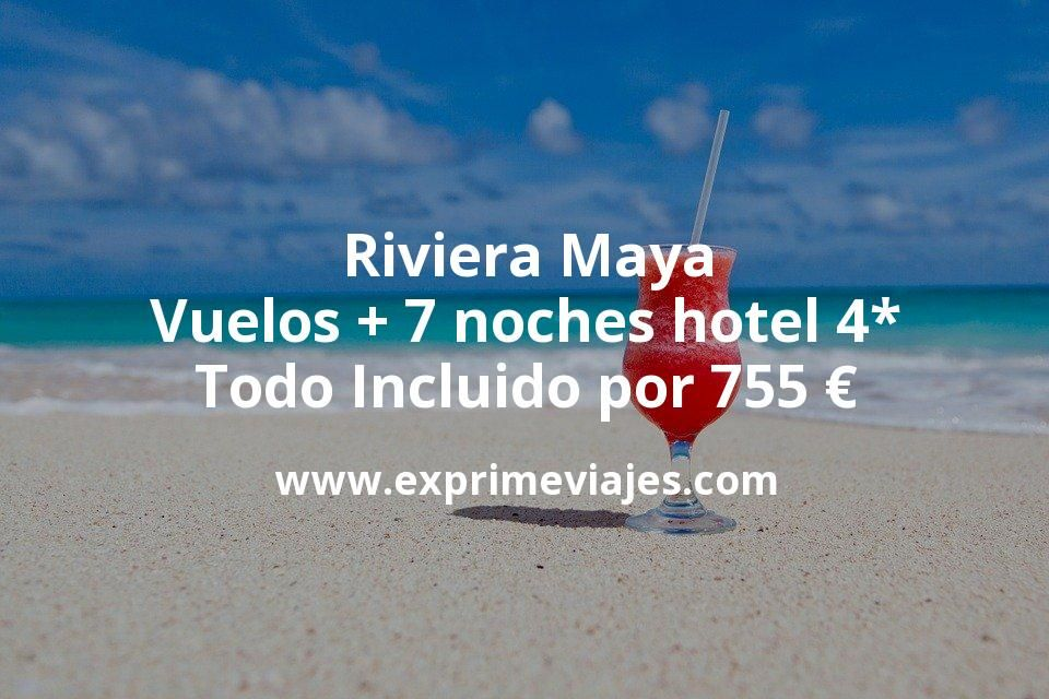 Riviera Maya: Vuelos + 7 noches hotel 4* Todo Incluido por 755euros