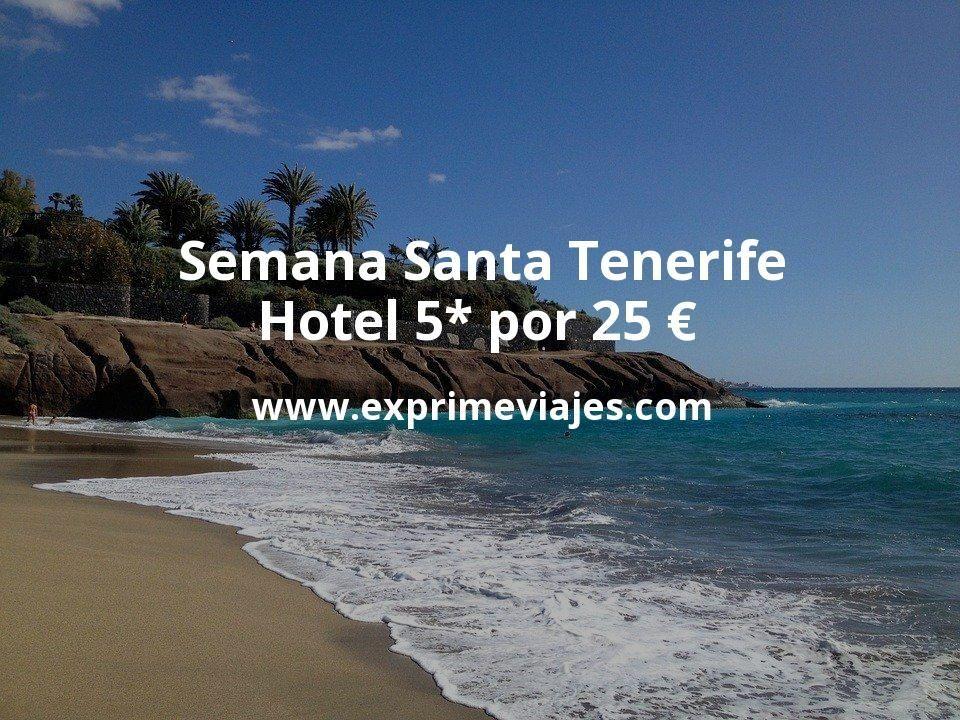 ¡Wow! Semana Santa Tenerife: Hotel 5* por 25€ p.p/noche