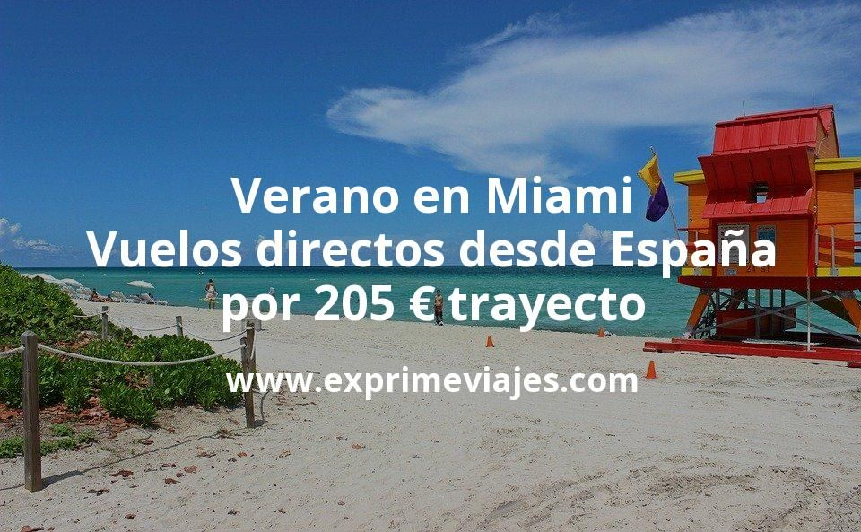 Verano en Miami: Vuelos directos desde España por 205euros trayecto