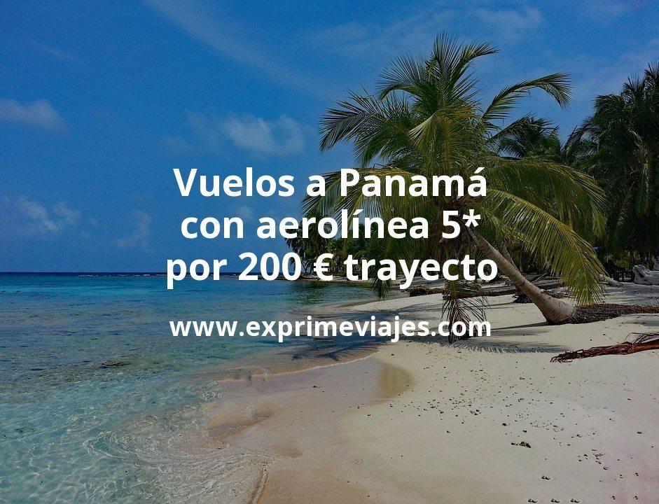 ¡Wow! Vuelos a Panamá con aerolínea 5* por 200euros trayecto