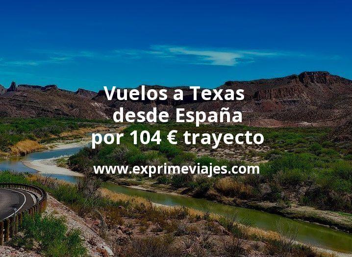 ¡Ganga! Vuelos a Texas desde España por 104euros trayecto