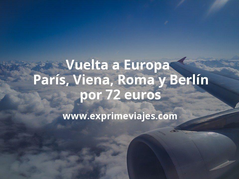 ¡Brutal! Vuelta a Europa: París, Viena, Roma y Berlín por 72euros