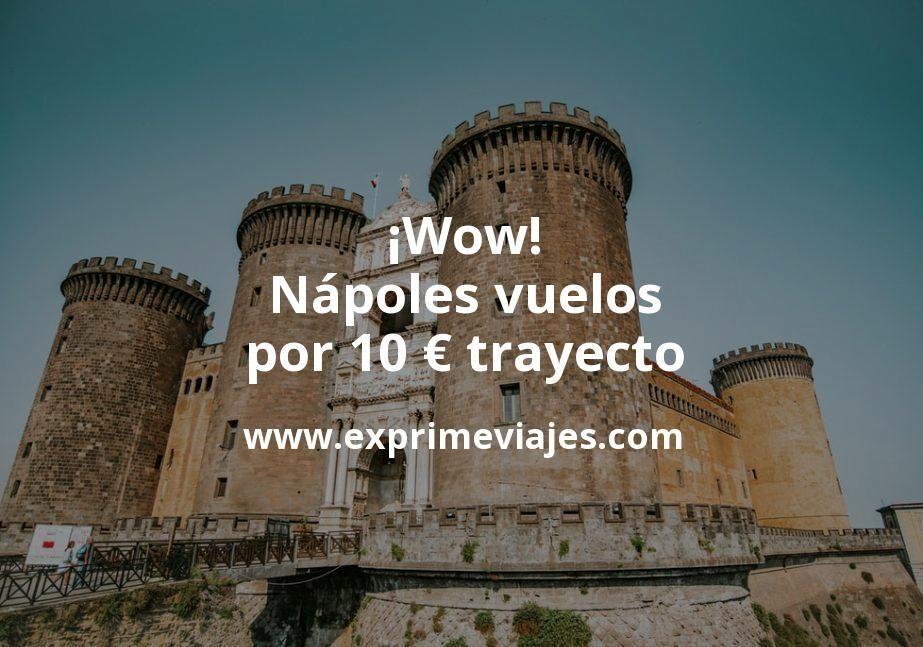 ¡Wow! Nápoles: Vuelos por 10euros trayecto