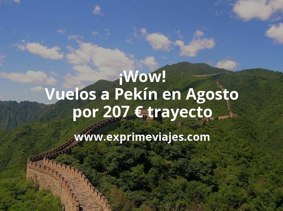 ¡Wow! Vuelos a Pekín en Agosto por 207euros trayecto