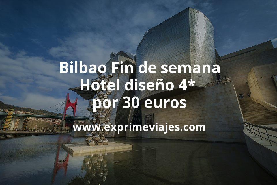 Bilbao Fin de semana: Hotel diseño 4* por 30€ p.p/noche