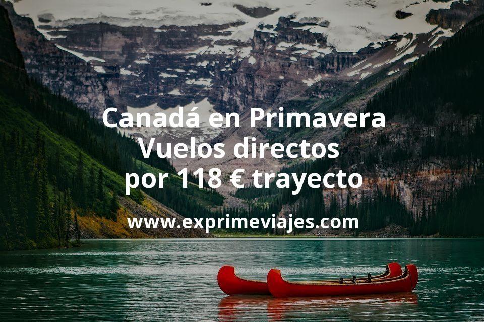 ¡Chollo! Canadá en Primavera: Vuelos directos por 118euros trayecto