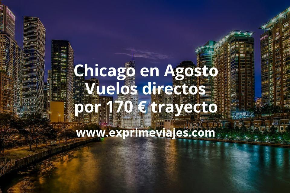 ¡Chollo! Chicago en Agosto: Vuelos directos por 170euros trayecto