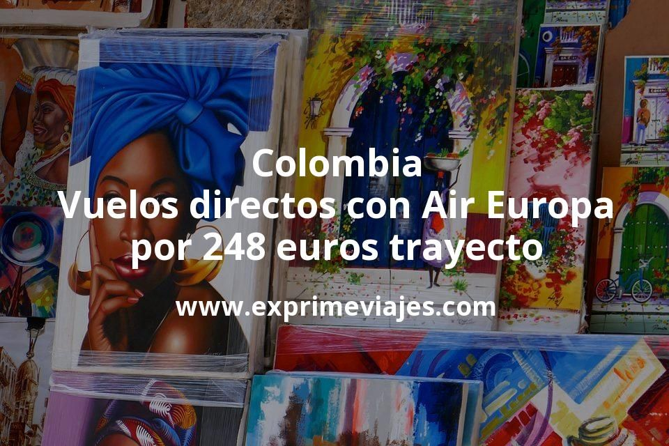 Colombia: Vuelos directos con Air Europa por 248euros trayecto