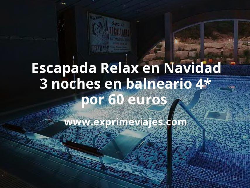 ¡Última hora! Relax en Navidad: 3 noches en balneario 4* por 60euros p.p