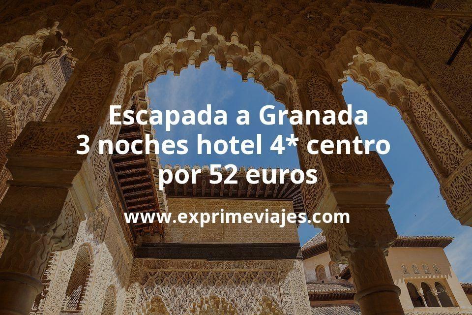 Escapada a Granada: 3 noches hotel 4* centro por 52euros p.p