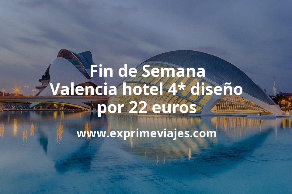 ¡Wow! Fin de semana Valencia: Hotel 4* diseño por 22€ p.p/noche