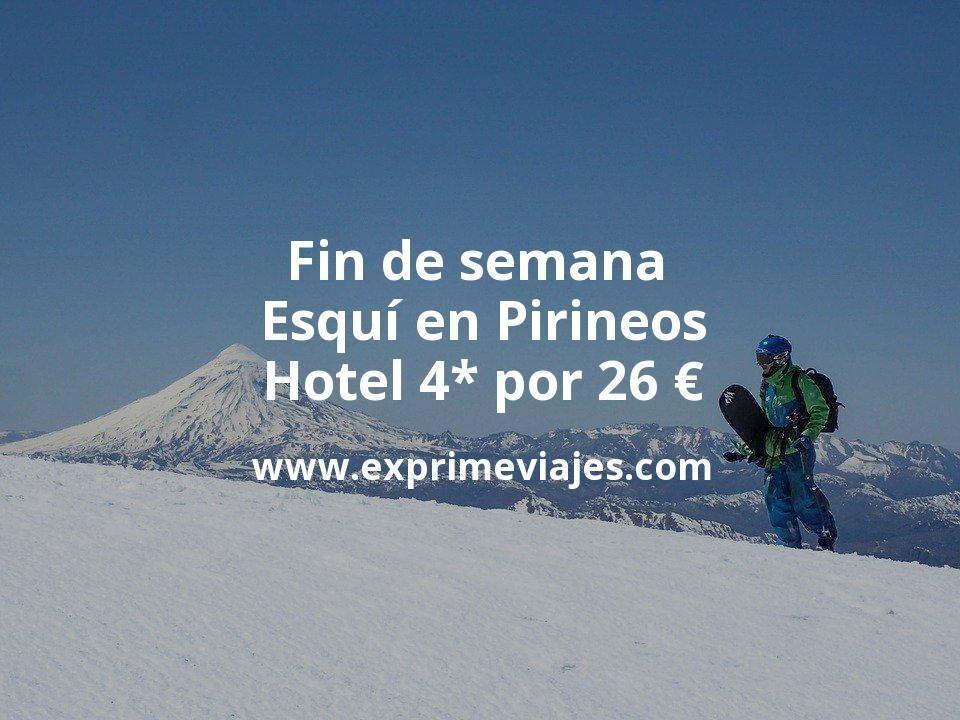 Fin de semana Esquí en Pirineos: Hotel 4* por 26€ p.p/noche
