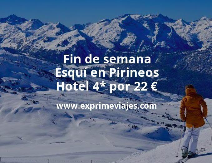 Fin de semana Esquí en Pirineos: Hotel 4* por 22€ p.p/noche